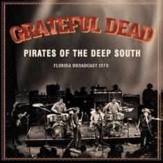 Grateful Dead - Pirates Of The Deep South (Live Bro