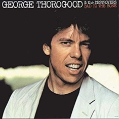 George Thorogood & The Destroyers - Bad To The Bone (Vinyl)