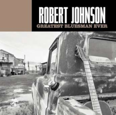 Robert Johnson - Greatest Bluesman Ever