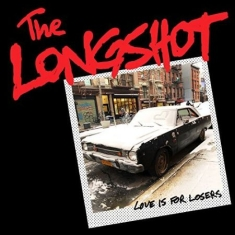 The Longshot - Love Is For Losers