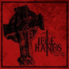 Idle Hands - Don't Waste Your Time