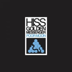 Hiss Golden Messenger - Poor Moon (Re-Issue)