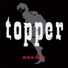 Topper - Are We All Damned