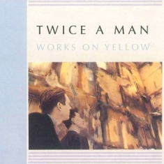 Twice A Man - Works On Yellow