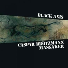 Caspar Brotzmann Massaker - Black Axis (Vinyl)