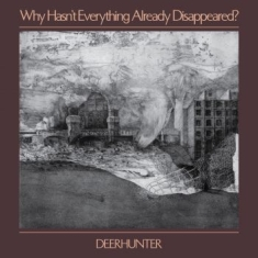 Deerhunter - Why Hasn't Everything Already Disap