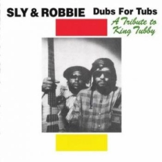 Sly & Robbie - Dubs For Tubs: A Tribute To King Tu