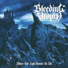 Bleeding Utopia - Where The Light Comes To Die