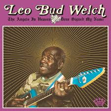 Leo Bud Welch - The Angels In Heaven Done Sign