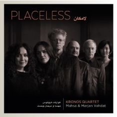 Kronos Quartet, Mahsa And Marjan Va - Placeless