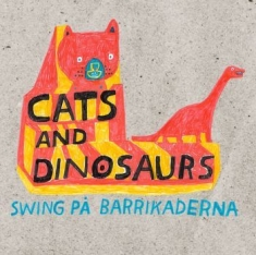 Cats and Dinosaurs - Swing På Barrikaderna