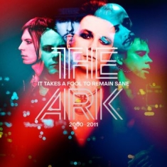 The Ark - It takes a fool to remain sane 2000-2011