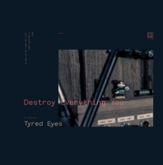 Tyred eyes - Destroy Everything You