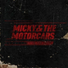 Micky & The Motorcars - Long Time Comin'