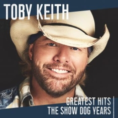 Toby Keith - Greatest HitsShow Dog Years