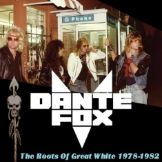 Dante Fox - The Roots Of Great White 1978-1982