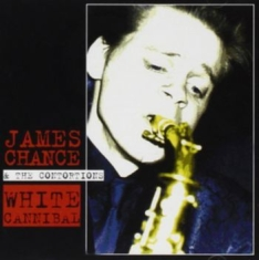 Chance James And The Contortions - White Cannibal