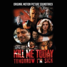 Filmmusik - Kill Me Today, Tomorrow I'm Sick