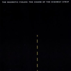 Magnetic Fields The - The Charm Of The Highway Strip (Re-