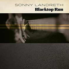 Sonny landreth - Blacktop Run (Vinyl)