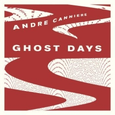 Canniere Andre - Ghost Days