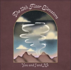 13Th Floor Elevators - You And I And Me