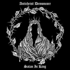 Antichrist Demoncore - Satan Is King
