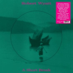 Wyatt Robert - A Short Break (Picture Disc)