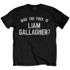 Liam Gallagher - Liam Gallagher Unisex Tee: Who the Fuck.
