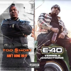 Too Short & E40 - Ain't Gone Do It / Terms And Condit