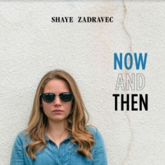 Zadravec Shaye - Now And Then