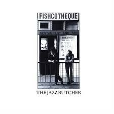 Jazz Butcher - Fishcotheque