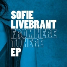 Livebrant Sofie - From Here To Here Ep