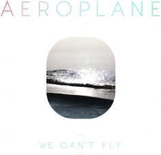 Aeroplane - We Cant Fly