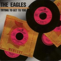 Eagles - Trying To Get To You