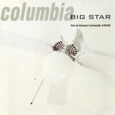Big Star - Columbia... Live At The Missou