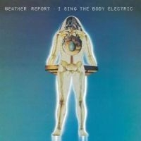 Weather Report - I Sing The Body Elec