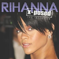 Rihanna - X-Posed Interview Sessions The