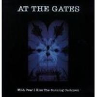 At The Gates - With Fear I Kiss The Burning Darkne