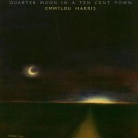 Emmylou Harris - Quarter Moon In A Ten Cent Tow