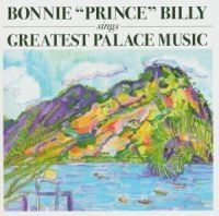 Bonnie 'prince' Billy - Greatest Palace Music