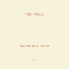 Field - From Here We Go Sublime