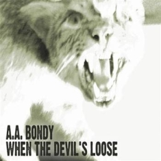 Bondy A.A. - When The Devil's Loose