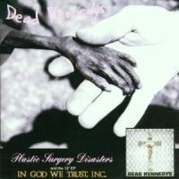 Dead Kennedys - Plastic Surgery Disasters / In God