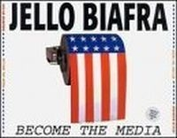 Biafra Jello - Become The Media