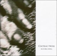Cocteau Twins - Blue Bell Knoll
