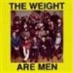Weight, The - Are Men