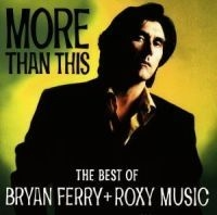 Bryan Ferry, Roxy Music - More Than This