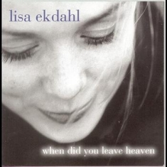 Lisa Ekdahl - When Did You Leave Heaven
