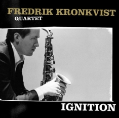Kronkvist Fredrik (Quartet) - Ignition